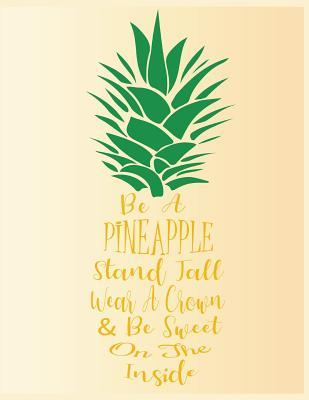 Be A Pineapple Stand Tall Wear A Crown Be Sweet On The Inside Funny Quotes
