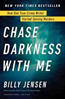 Chase Darkness with Me: How One True-Crime Writer Started Solving Murders