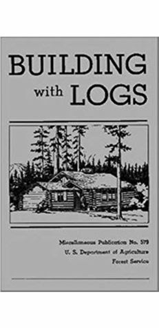USDA Miscellaneous Publication No. 579: Building with Logs