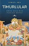 Timurlular: Orta Asya'nın Parlak Devri