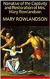 Narrative of the Captivity and Restoration of Mrs. Mary Rowlandson : MARY ROWLANDSON