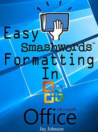 Easy Smashwords Formatting in Microsoft Office (Easy Ebook Editing 2)