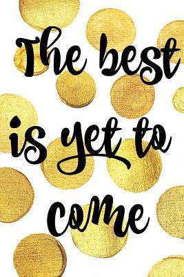 the best is yet to come notebook blank lined journal perfect