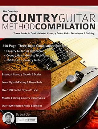 The Complete Country Guitar Method Compilation: Three Books in One