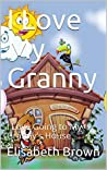 I Love My Granny: I Love Going to My Granny's House (A Special Place In My Heart Book 1)