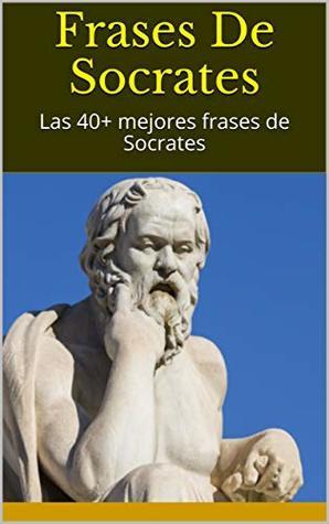 Frases De Socrates Las 40 Mejores Frases De Socrates By Godiva