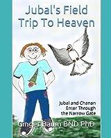 Jubal's Field Trip To Heaven: Jubal and Chanan Enter Through the Narrow Gate