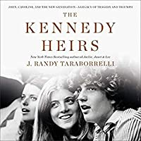 The Kennedy Heirs John, Caroline, and the New Generation: A Legacy of Triumph and Tragedy