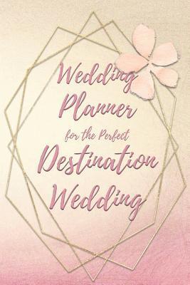 Wedding Planner for the Perfect Destination Wedding: Wedding