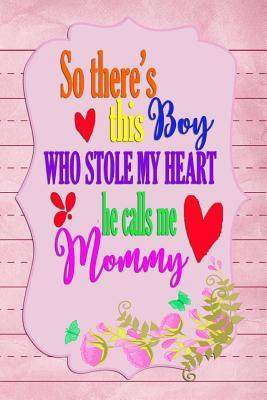 So there's this Boy who stole my heart he calls me Mommy