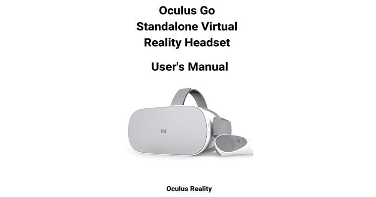 Oculus Go Standalone Virtual Reality Headset User's Manual