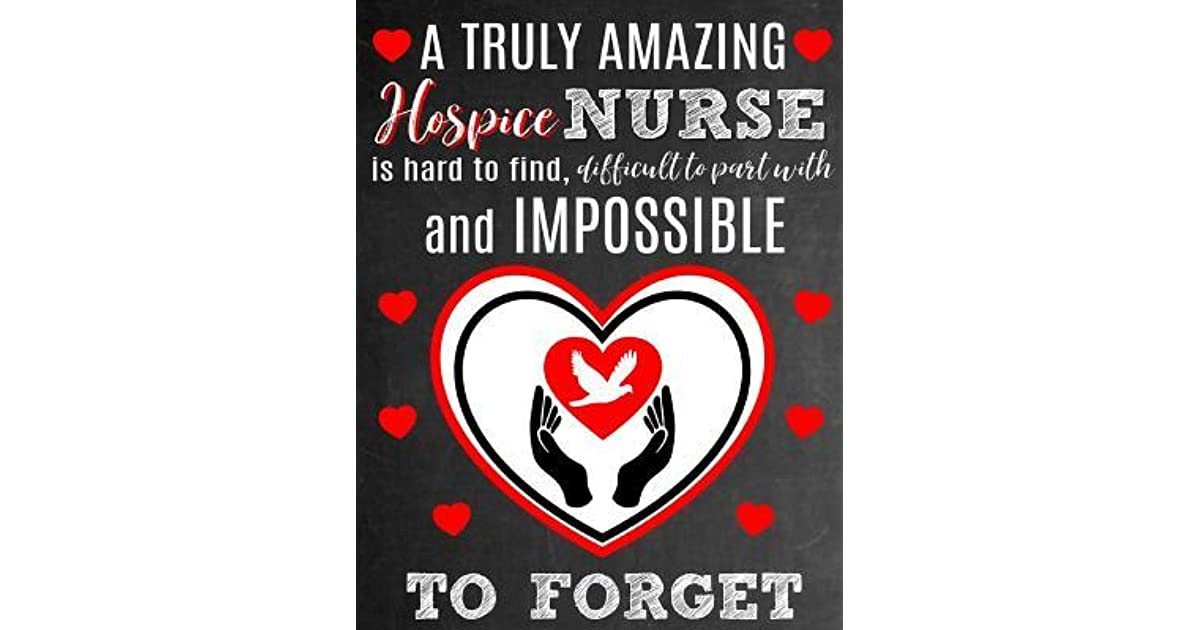 A Truly Amazing Hospice Nurse Is Hard To Find, Difficult To
