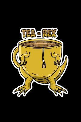 Tea - Rex: Dot Grid Journal - Tea Rex Funny Sayings Trex Dinosaur
