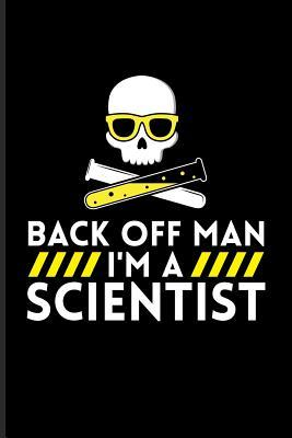 Back Off Man Im A Scientist Funny Chemistry Quote Journal