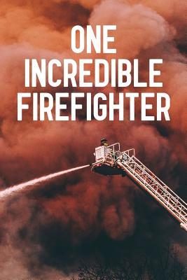 One Incredible Firefighter: Notebook to