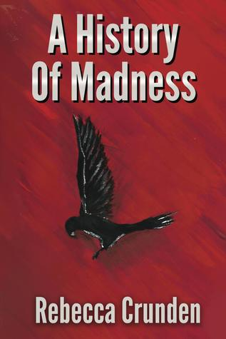 A History of Madness by Rebecca Crunden