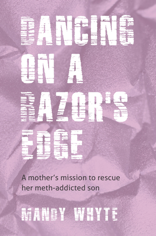 Dancing on a Razor's Edge: A mother's mission to rescue her meth-addicted son