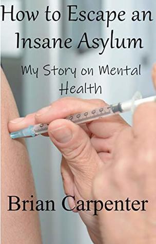 How to Escape an Insane Asylum: My Story on Mental Health