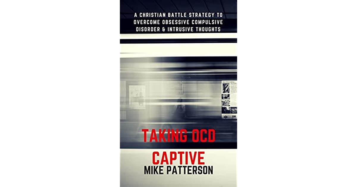Taking OCD Captive: A Christian Battle Strategy to Overcome Obessive