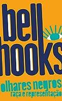 Olhares negros: Raça e representação (bell hooks)