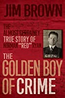 """The Golden Boy of Crime: The Almost Certainly True Story of Norman """"Red"""" Ryan"""