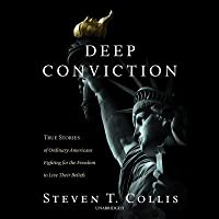 Deep Conviction Lib/E: True Stories of Ordinary Americans Fighting for the Freedom to Live Their Beliefs