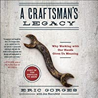 A Craftsmanas Legacy: Why Working with Our Hands Gives Us Meaning