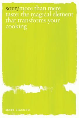 Sour: More Than Mere Taste: the Magical Element that Transforms Your Cooking