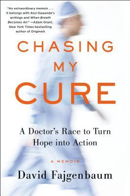Chasing My Cure: A Doctor's Race to Turn Hope Into Action; A Memoir