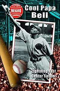 Cool Papa Bell: Lightning-Fast Center Fielder