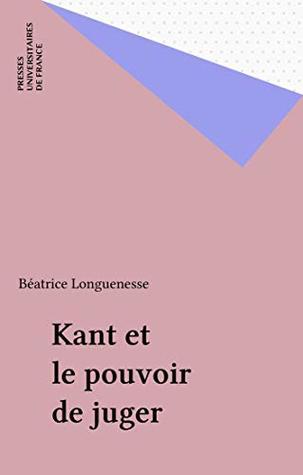 Kant et le pouvoir de juger Béatrice Longuenesse
