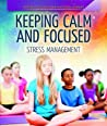 Keeping Calm and Focused by Theresa Emminizer