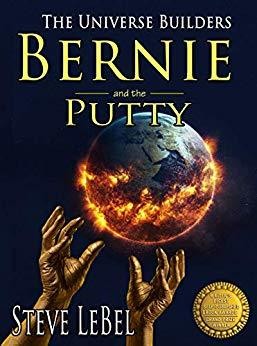 Bernie and the Putty (The Universe Builders, #1) by Steve LeBel