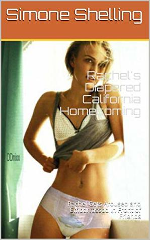 Rachel's Diapered California Homecoming by Simone Shelling