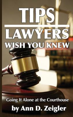 Tips Lawyers Wish You Knew by Ann D Zeigler