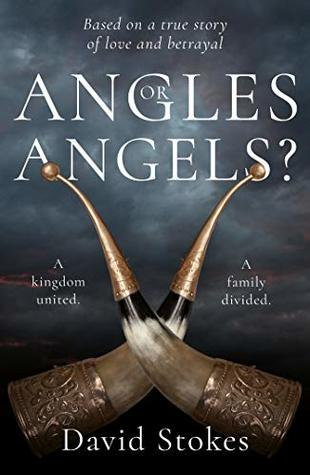 Angles or Angels?: To unite a kingdom, a family will be divided forever