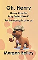 Oh, Henry (Henry Houdini Dog Detective #1): The first in the 'Henry Houdini' comic dog detective series - for the young in all of us