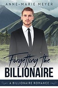 Forgetting the Billionaire (A Clean Billionaire Romance, #1)