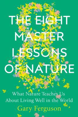 the eight master lessons of nature what nature teaches us about