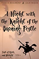 A Night with the Knight of the Burning Pestle
