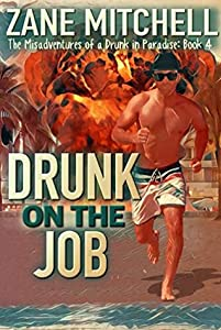 Drunk on the Job (The Misadventures of a Drunk in Paradise #4)