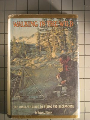 Walking in the Wild: The Complete Guide to Hiking and Backpacking