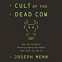 Cult of the Dead Cow Lib/E: How the Original Hacking Supergroup Might Just Save the World