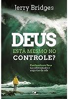 Deus Está Mesmo no Controle? Confiando em Deus nas Adversidades e Angústias da Vida