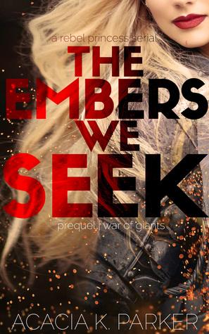 The Embers We Seek (A Rebel Princess Serial, #1)