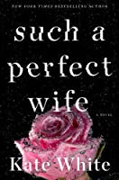 Such a Perfect Wife (Bailey Weggins Mystery, #8)