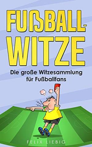 Fussball Witze Die Grosse Witzesammlung Fur Fussballfans By