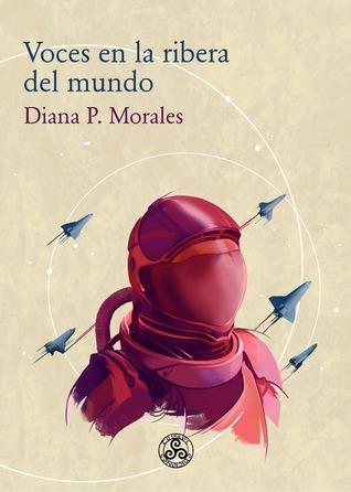 Voces en la ribera del mundo by Diana P. Morales