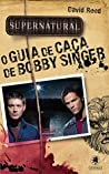 Supernatural: O Guia de Caca de Bobby Singer