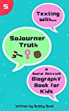 Texting with Sojourner Truth: A Social Activism Biography Book for Kids (Texting with History, #5)
